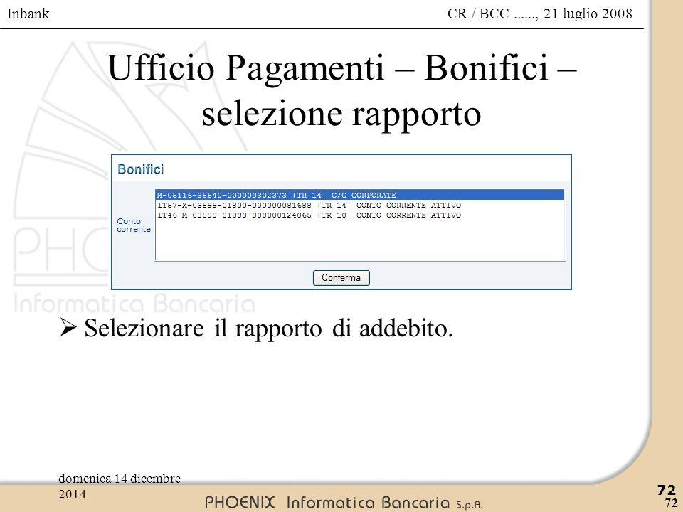 Inbank 72 CR / BCC......, 21 luglio 2008domenica 14 dicembre 2014 72 Ufficio Pagamenti – Bonifici – selezione rapporto  Selezionare il rapporto di ad
