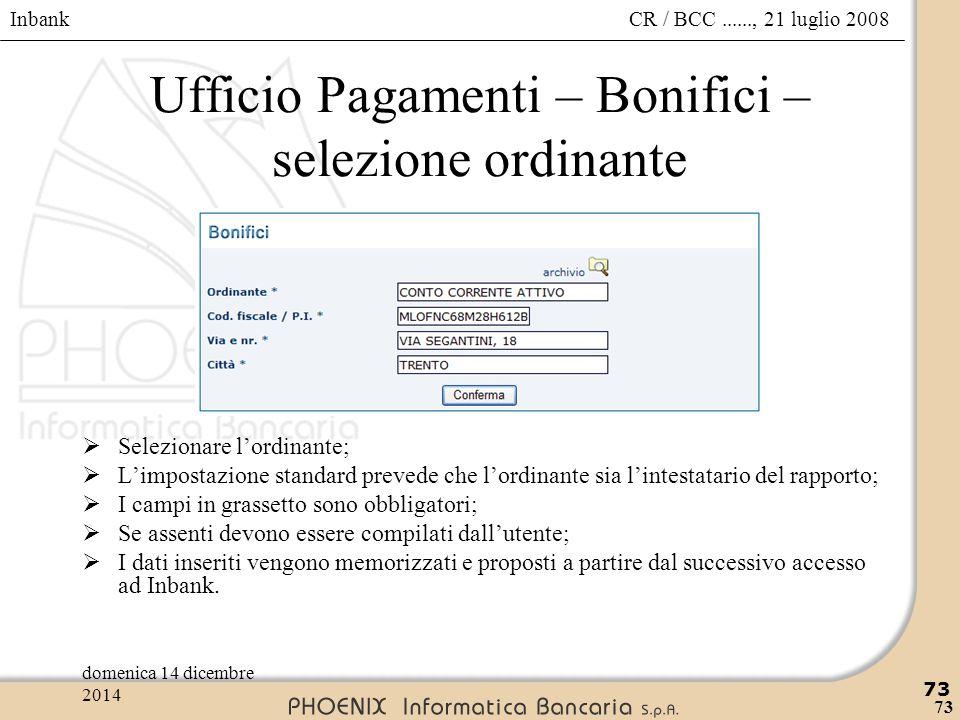 Inbank 73 CR / BCC......, 21 luglio 2008domenica 14 dicembre 2014 73 Ufficio Pagamenti – Bonifici – selezione ordinante  Selezionare l'ordinante;  L