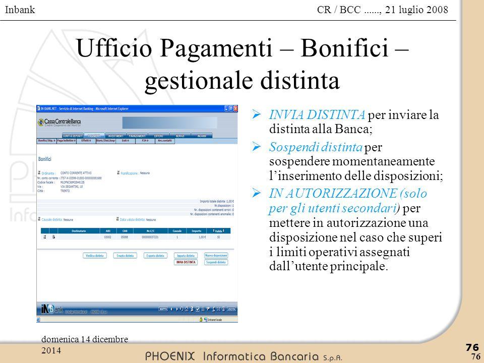 Inbank 76 CR / BCC......, 21 luglio 2008domenica 14 dicembre 2014 76 Ufficio Pagamenti – Bonifici – gestionale distinta  INVIA DISTINTA per inviare l