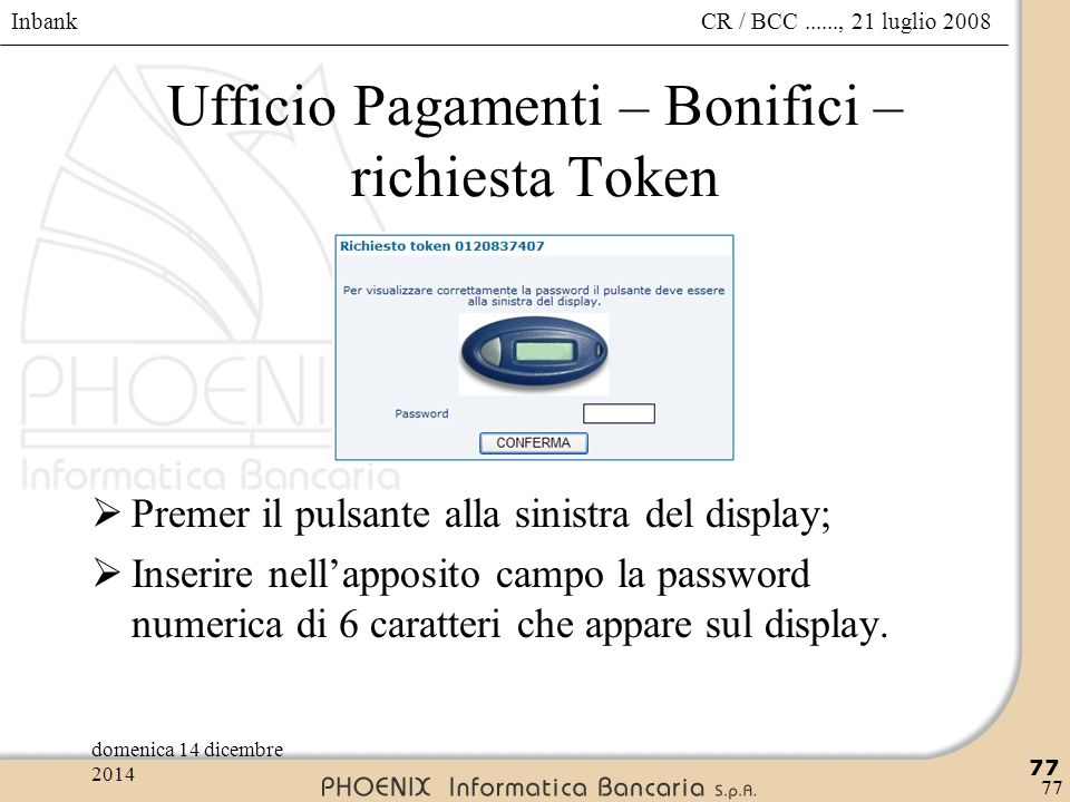 Inbank 77 CR / BCC......, 21 luglio 2008domenica 14 dicembre 2014 77 Ufficio Pagamenti – Bonifici – richiesta Token  Premer il pulsante alla sinistra