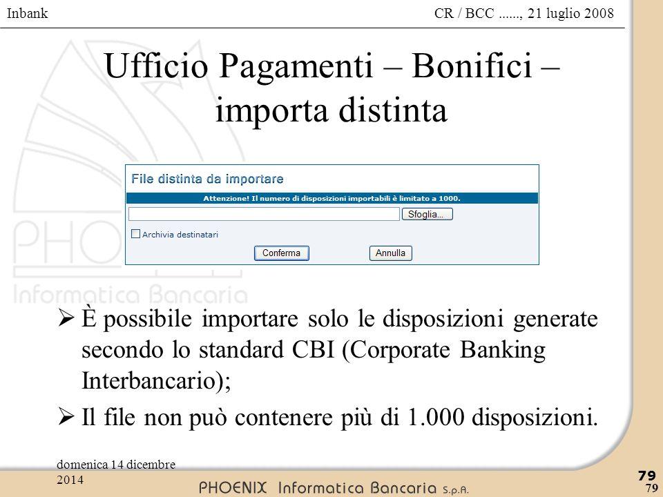 Inbank 79 CR / BCC......, 21 luglio 2008domenica 14 dicembre 2014 79 Ufficio Pagamenti – Bonifici – importa distinta  È possibile importare solo le d