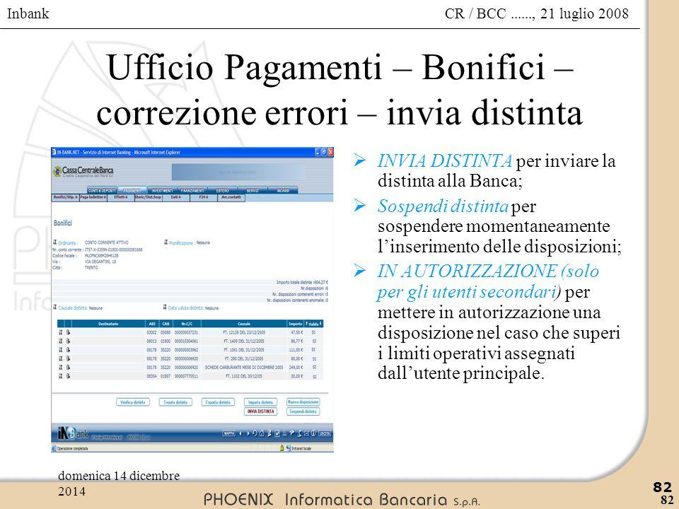 Inbank 82 CR / BCC......, 21 luglio 2008domenica 14 dicembre 2014 82 Ufficio Pagamenti – Bonifici – correzione errori – invia distinta  INVIA DISTINT