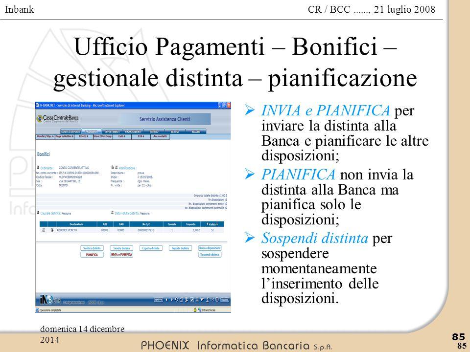 Inbank 85 CR / BCC......, 21 luglio 2008domenica 14 dicembre 2014 85 Ufficio Pagamenti – Bonifici – gestionale distinta – pianificazione  INVIA e PIA