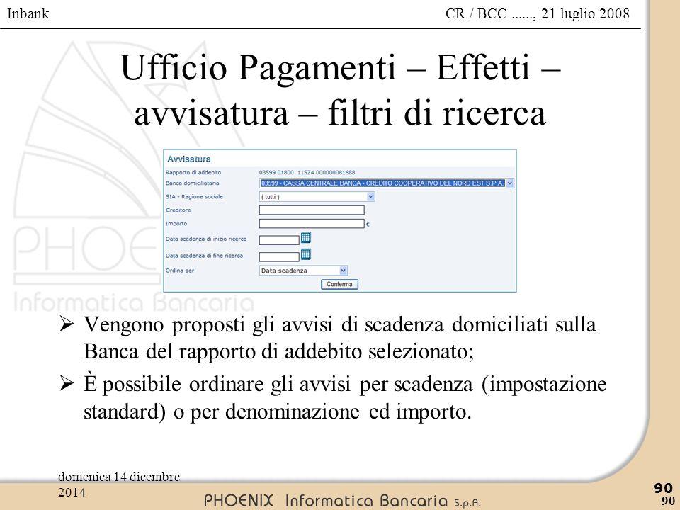 Inbank 90 CR / BCC......, 21 luglio 2008domenica 14 dicembre 2014 90 Ufficio Pagamenti – Effetti – avvisatura – filtri di ricerca  Vengono proposti g
