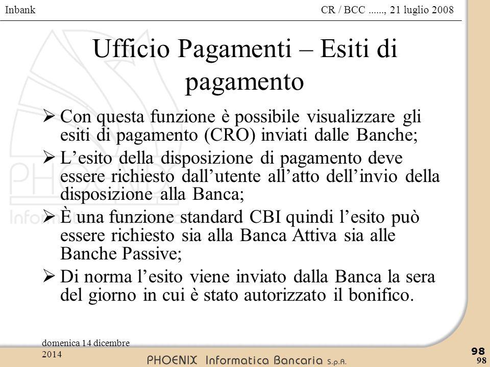 Inbank 98 CR / BCC......, 21 luglio 2008domenica 14 dicembre 2014 98 Ufficio Pagamenti – Esiti di pagamento  Con questa funzione è possibile visualiz