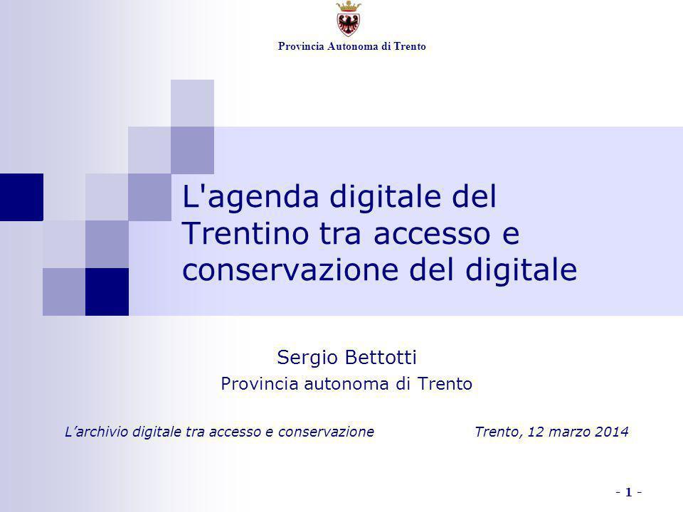 Provincia Autonoma di Trento - 1 - L'agenda digitale del Trentino tra accesso e conservazione del digitale Sergio Bettotti Provincia autonoma di Trent