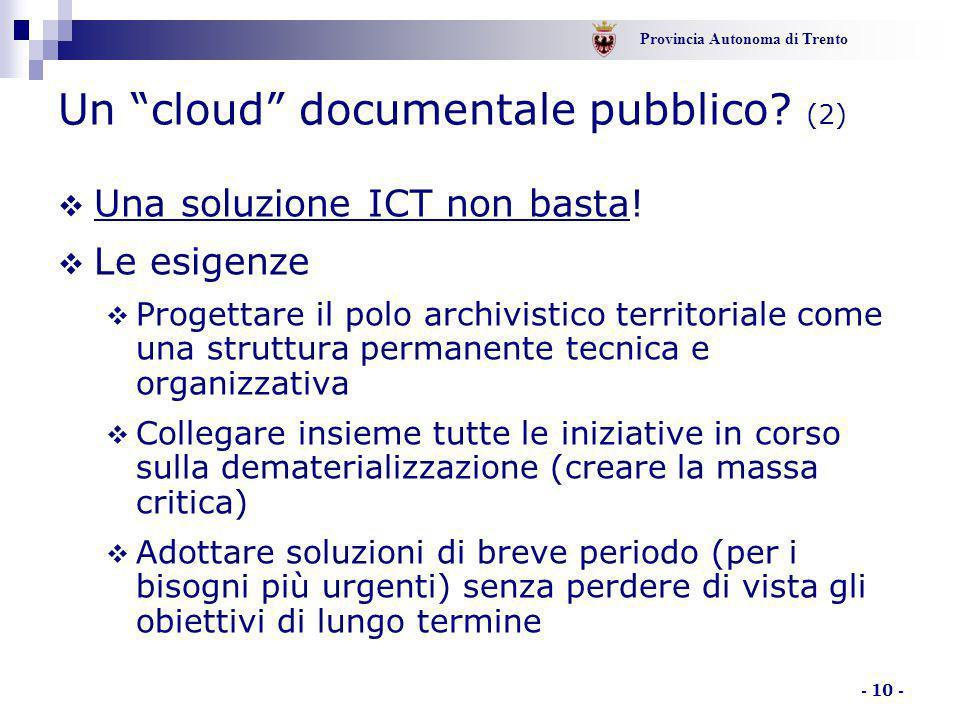 Provincia Autonoma di Trento - 10 -  Una soluzione ICT non basta!  Le esigenze  Progettare il polo archivistico territoriale come una struttura per