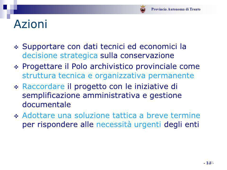 Provincia Autonoma di Trento - 18 - Azioni  Supportare con dati tecnici ed economici la decisione strategica sulla conservazione  Progettare il Polo