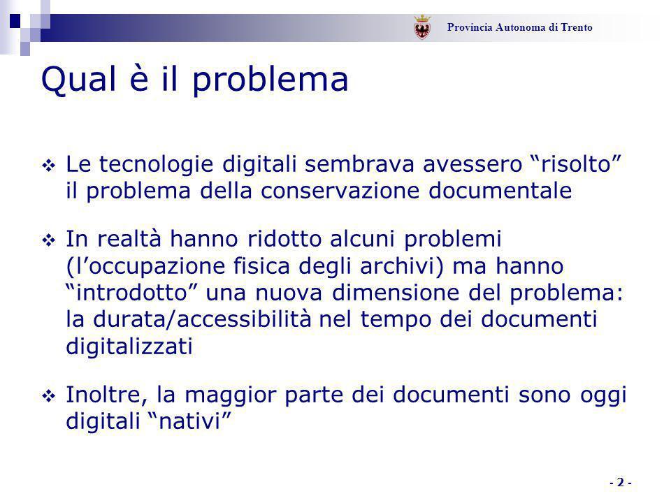 """Provincia Autonoma di Trento - 2 - Qual è il problema  Le tecnologie digitali sembrava avessero """"risolto"""" il problema della conservazione documentale"""