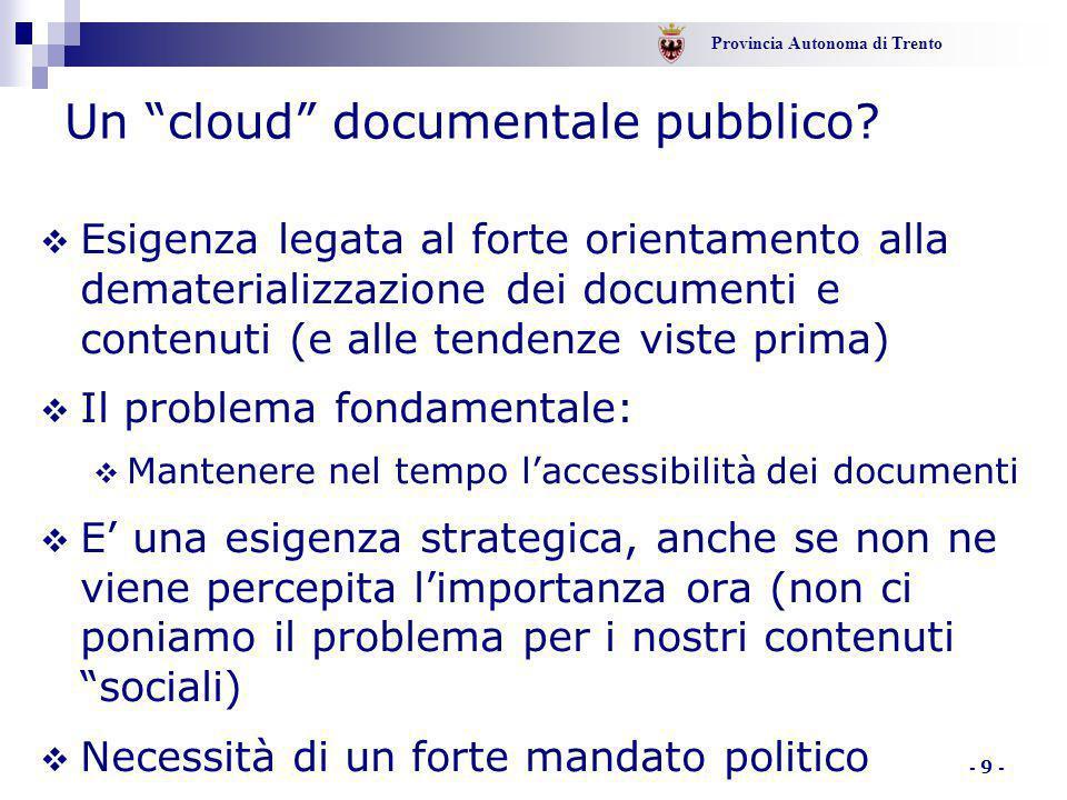 """Provincia Autonoma di Trento - 9 - Un """"cloud"""" documentale pubblico?  Esigenza legata al forte orientamento alla dematerializzazione dei documenti e c"""