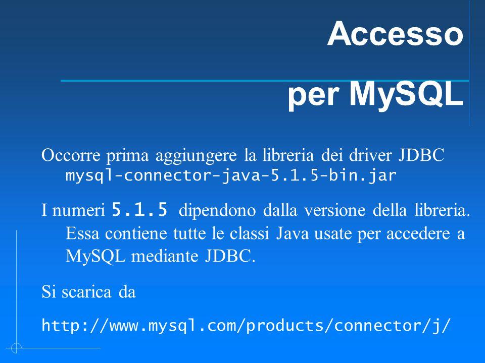 Occorre prima aggiungere la libreria dei driver JDBC mysql-connector-java-5.1.5-bin.jar I numeri 5.1.5 dipendono dalla versione della libreria.