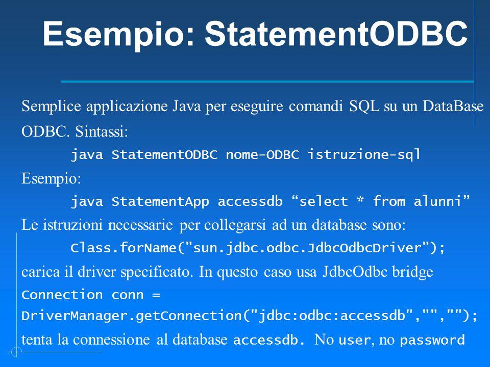 Esempio: StatementODBC Semplice applicazione Java per eseguire comandi SQL su un DataBase ODBC.
