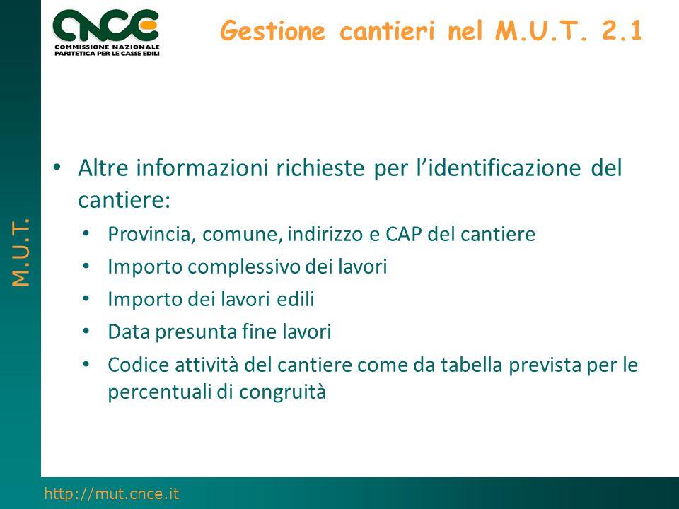 M.U.T. http://mut.cnce.it Gestione cantieri nel M.U.T. 2.1 Altre informazioni richieste per l'identificazione del cantiere: Provincia, comune, indiriz