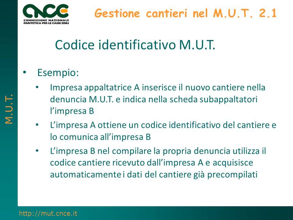 M.U.T. http://mut.cnce.it Gestione cantieri nel M.U.T. 2.1 Esempio: Impresa appaltatrice A inserisce il nuovo cantiere nella denuncia M.U.T. e indica