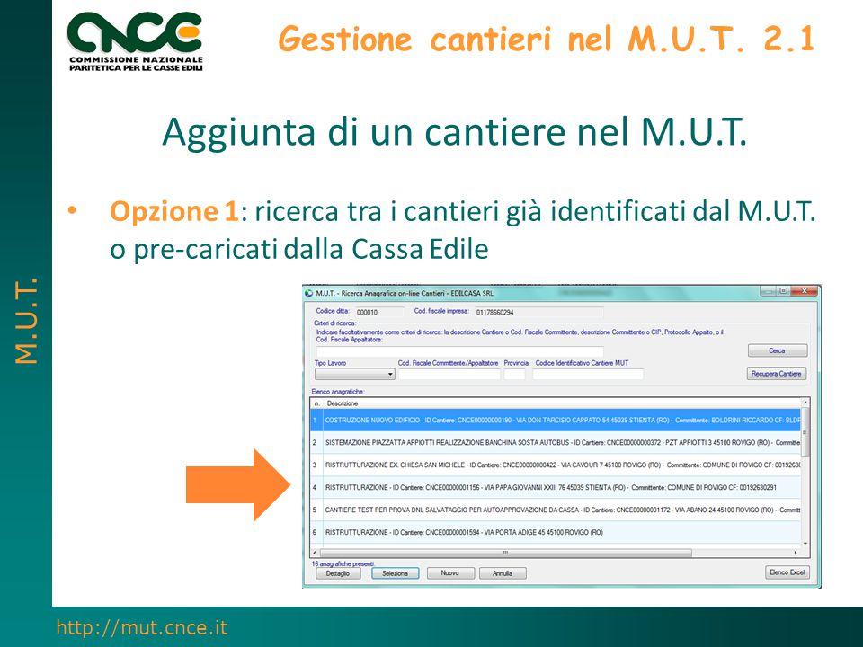 M.U.T. http://mut.cnce.it Gestione cantieri nel M.U.T. 2.1 Aggiunta di un cantiere nel M.U.T. Opzione 1: ricerca tra i cantieri già identificati dal M
