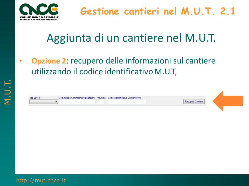 M.U.T. http://mut.cnce.it Gestione cantieri nel M.U.T. 2.1 Aggiunta di un cantiere nel M.U.T. Opzione 2 : recupero delle informazioni sul cantiere uti