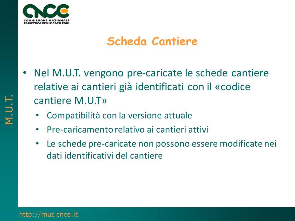 M.U.T. http://mut.cnce.it Scheda Cantiere Nel M.U.T. vengono pre-caricate le schede cantiere relative ai cantieri già identificati con il «codice cant
