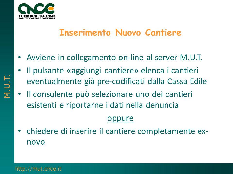 M.U.T. http://mut.cnce.it Inserimento Nuovo Cantiere Avviene in collegamento on-line al server M.U.T. Il pulsante «aggiungi cantiere» elenca i cantier