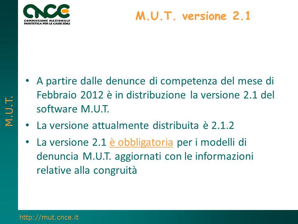 M.U.T. http://mut.cnce.it M.U.T. versione 2.1 A partire dalle denunce di competenza del mese di Febbraio 2012 è in distribuzione la versione 2.1 del s