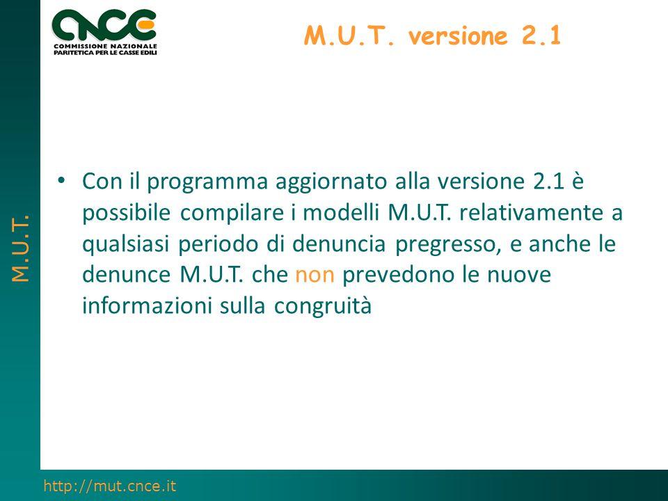 M.U.T. http://mut.cnce.it M.U.T. versione 2.1 Con il programma aggiornato alla versione 2.1 è possibile compilare i modelli M.U.T. relativamente a qua