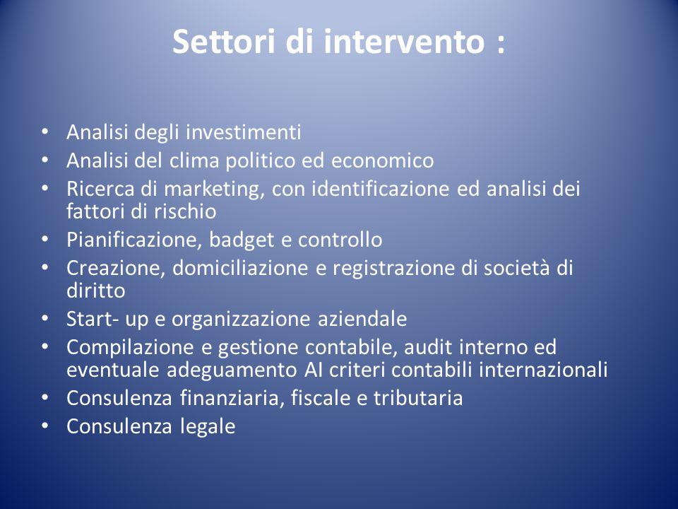 Settori di intervento : Analisi degli investimenti Analisi del clima politico ed economico Ricerca di marketing, con identificazione ed analisi dei fa
