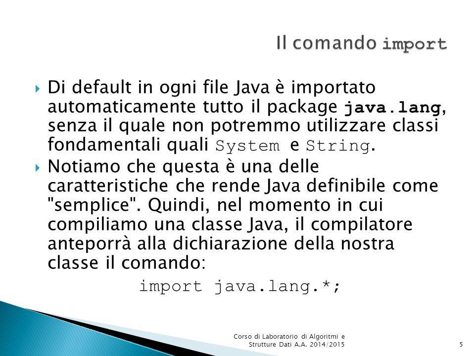  Di default in ogni file Java è importato automaticamente tutto il package java.lang, senza il quale non potremmo utilizzare classi fondamentali quali System e String.