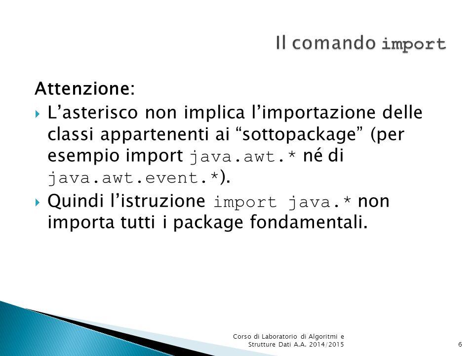 Attenzione:  L'asterisco non implica l'importazione delle classi appartenenti ai sottopackage (per esempio import java.awt.* né di java.awt.event.* ).