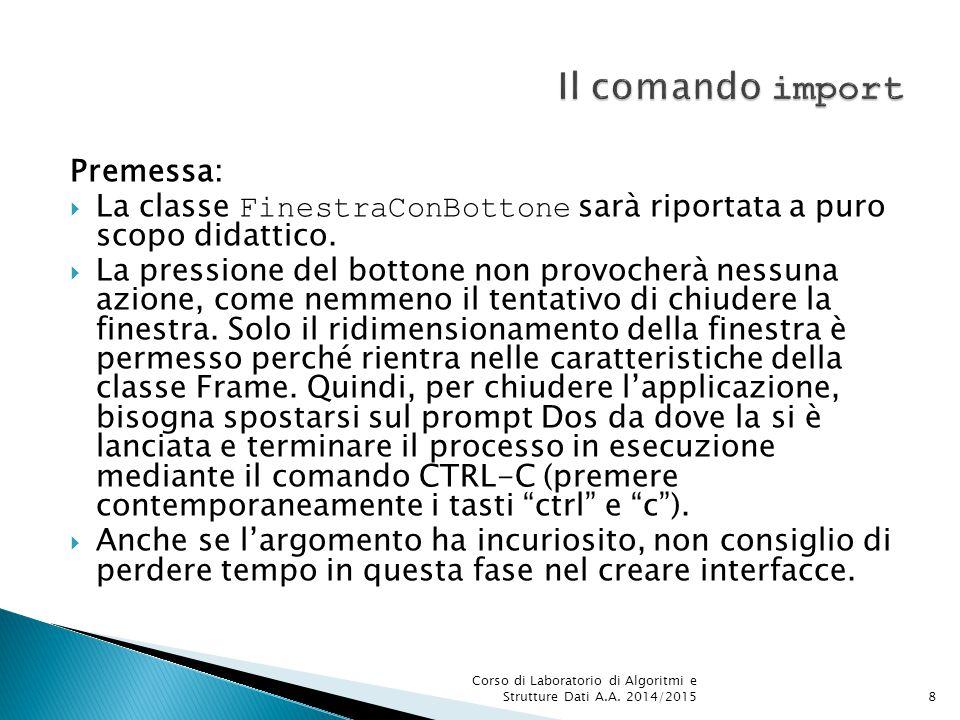 Premessa:  La classe FinestraConBottone sarà riportata a puro scopo didattico.