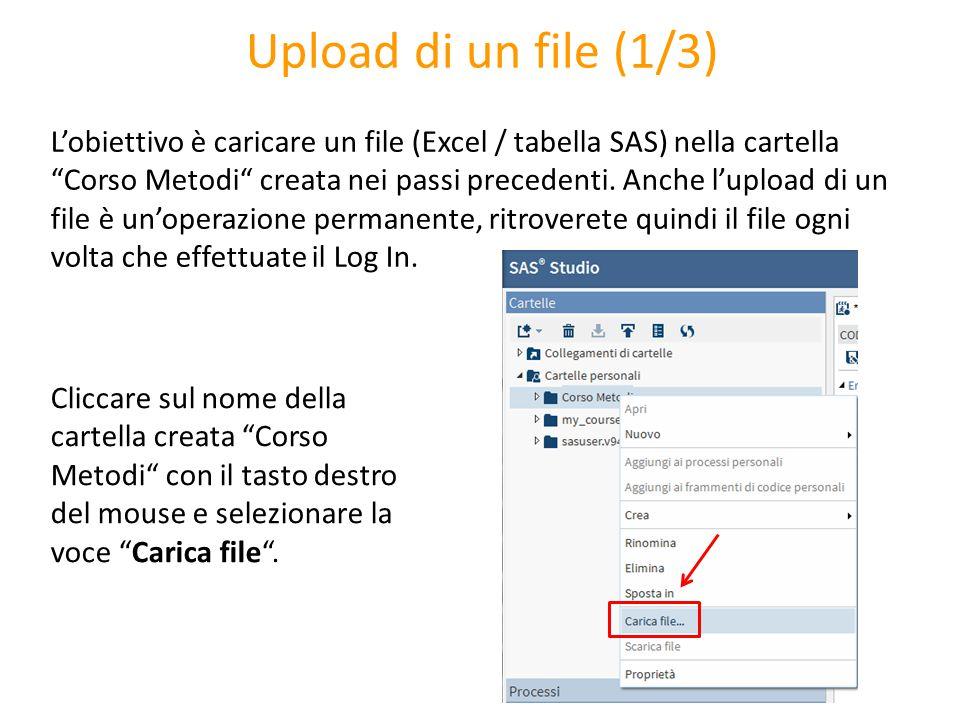 """Upload di un file (1/3) L'obiettivo è caricare un file (Excel / tabella SAS) nella cartella """"Corso Metodi"""" creata nei passi precedenti. Anche l'upload"""