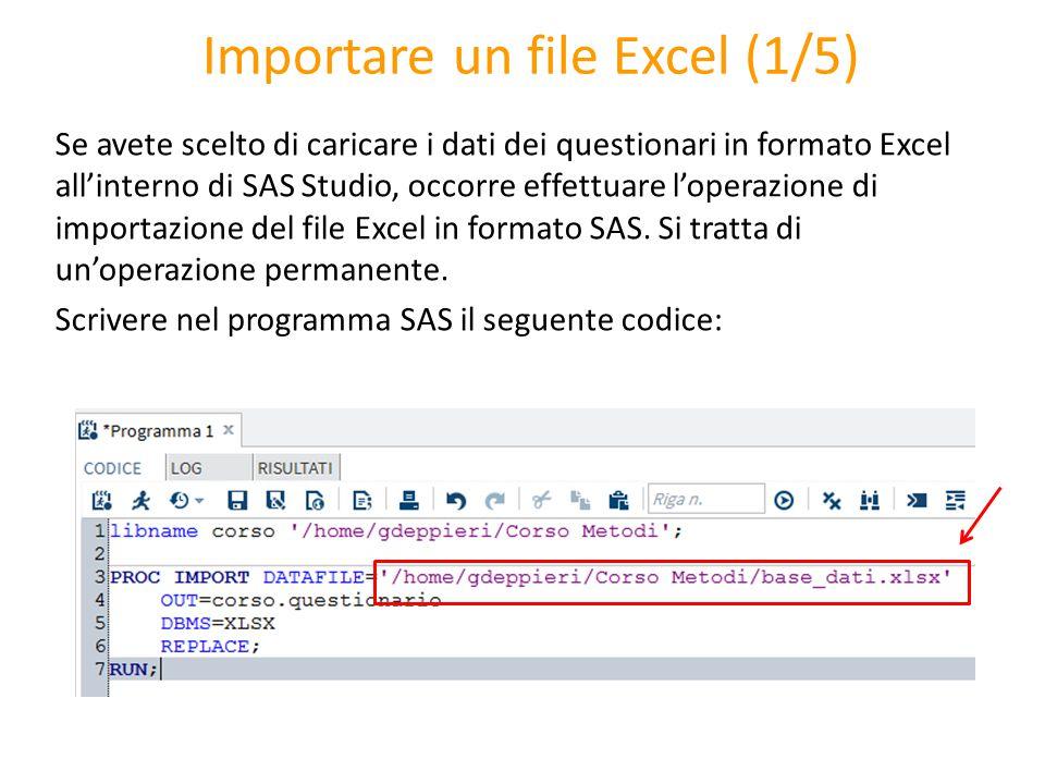 Importare un file Excel (1/5) Se avete scelto di caricare i dati dei questionari in formato Excel all'interno di SAS Studio, occorre effettuare l'oper