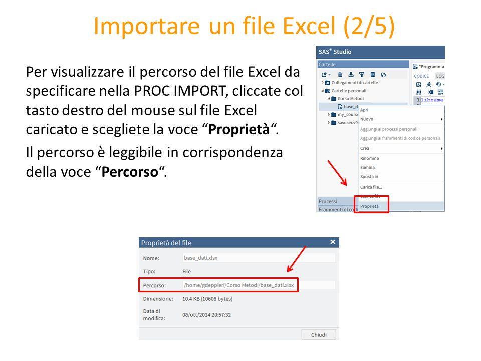 Importare un file Excel (2/5) Per visualizzare il percorso del file Excel da specificare nella PROC IMPORT, cliccate col tasto destro del mouse sul fi