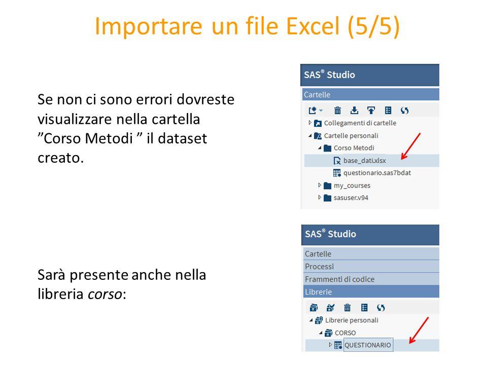 """Importare un file Excel (5/5) Se non ci sono errori dovreste visualizzare nella cartella """"Corso Metodi """" il dataset creato. Sarà presente anche nella"""