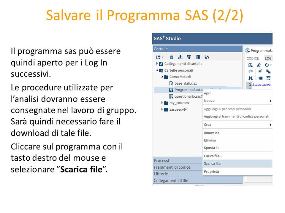 Salvare il Programma SAS (2/2) Il programma sas può essere quindi aperto per i Log In successivi. Le procedure utilizzate per l'analisi dovranno esser