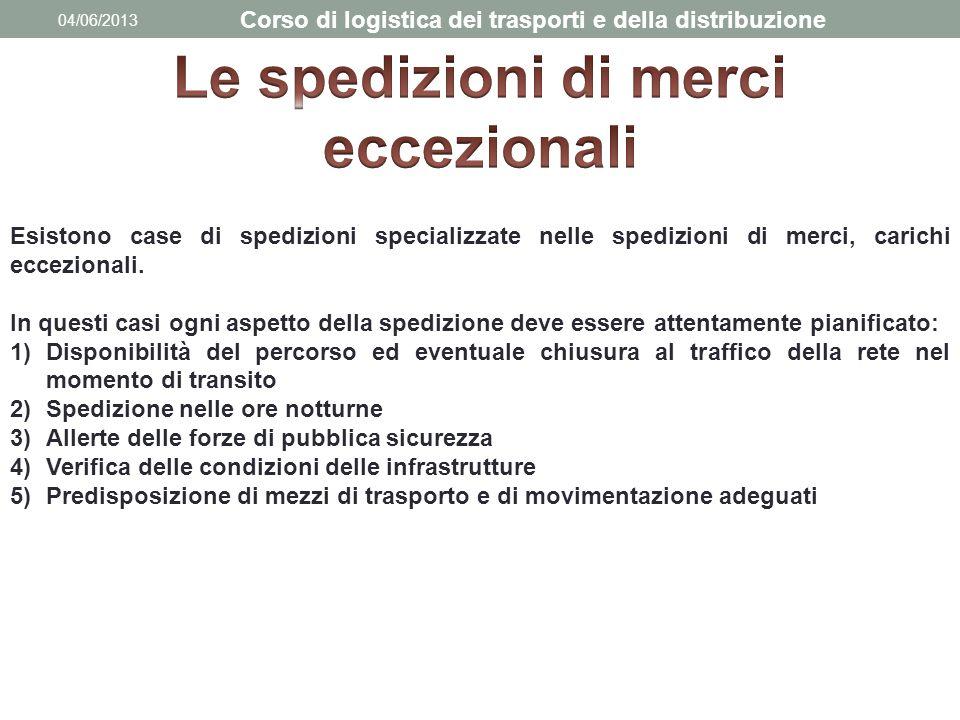 04/06/2013 Corso di logistica dei trasporti e della distribuzione Esistono case di spedizioni specializzate nelle spedizioni di merci, carichi eccezio