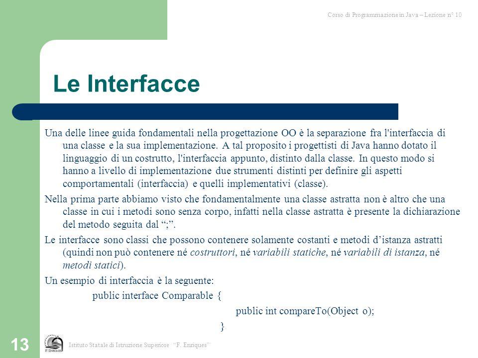 13 Le Interfacce Una delle linee guida fondamentali nella progettazione OO è la separazione fra l'interfaccia di una classe e la sua implementazione.