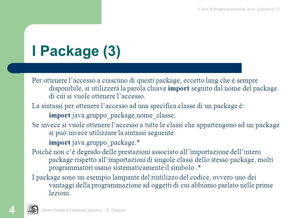 5 I Package (4) All'inizio della diapositiva precedente abbiamo detto che il package lang è l'unico ad essere sempre disponibile.