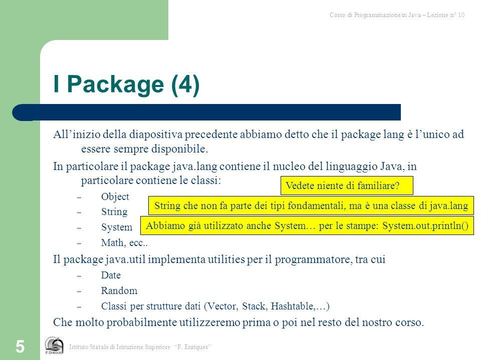 5 I Package (4) All'inizio della diapositiva precedente abbiamo detto che il package lang è l'unico ad essere sempre disponibile. In particolare il pa