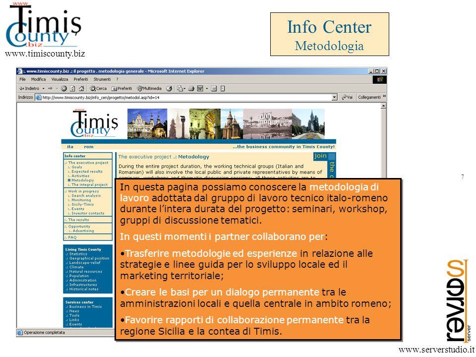 Info Center Metodologia www.timiscounty.biz www.serverstudio.it In questa pagina possiamo conoscere la metodologia di lavoro adottata dal gruppo di lavoro tecnico italo-romeno durante l'intera durata del progetto: seminari, workshop, gruppi di discussione tematici.