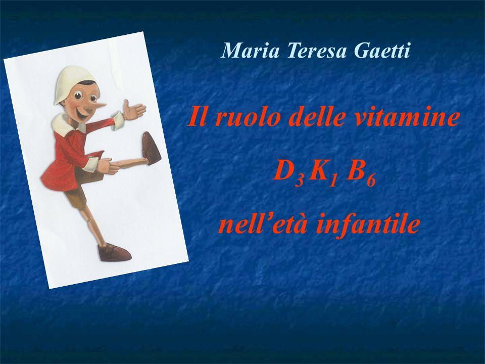 Il ruolo delle vitamine D 3 K 1 B 6 nell ' età infantile Maria Teresa Gaetti