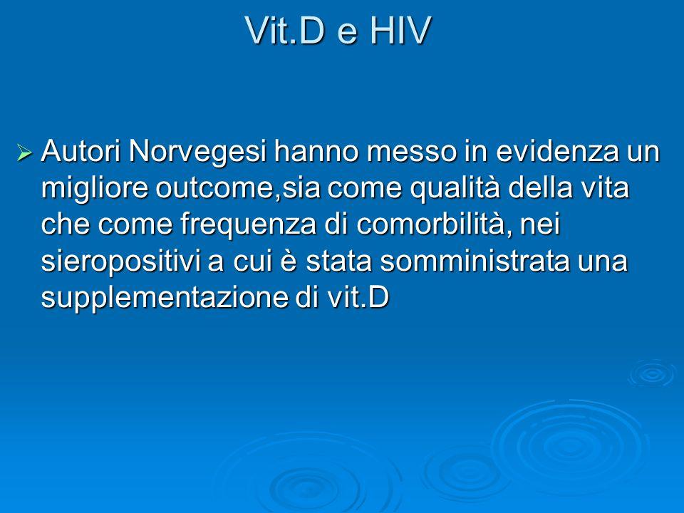 Vit.D e HIV  Autori Norvegesi hanno messo in evidenza un migliore outcome,sia come qualità della vita che come frequenza di comorbilità, nei sieropos