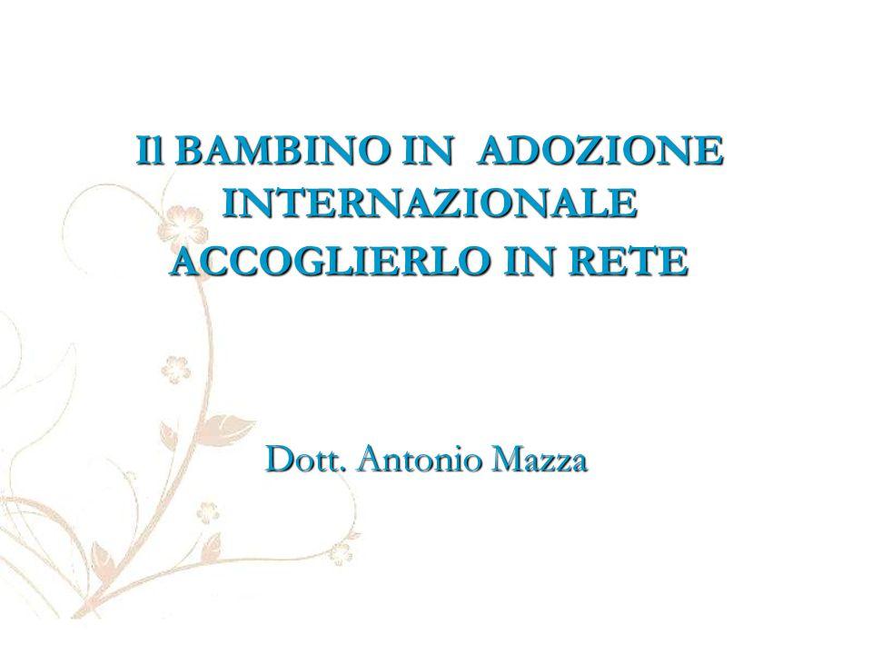 Il BAMBINO IN ADOZIONE INTERNAZIONALE ACCOGLIERLO IN RETE Dott. Antonio Mazza