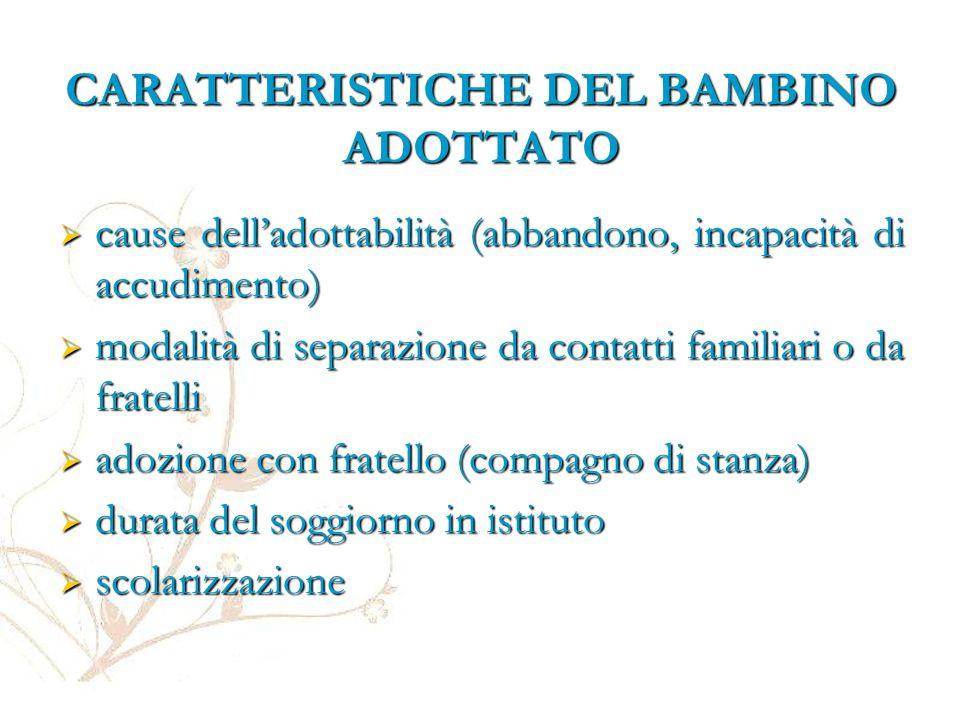 CARATTERISTICHE DEL BAMBINO ADOTTATO  cause dell'adottabilità (abbandono, incapacità di accudimento)  modalità di separazione da contatti familiari
