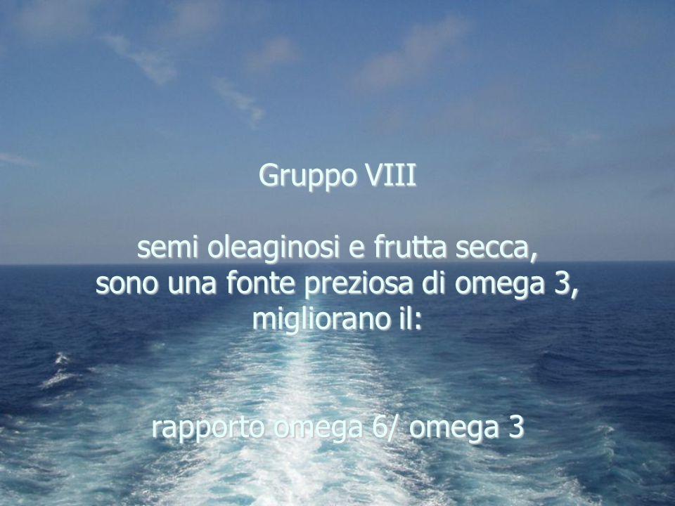 Gruppo VIII semi oleaginosi e frutta secca, sono una fonte preziosa di omega 3, migliorano il: rapporto omega 6/ omega 3