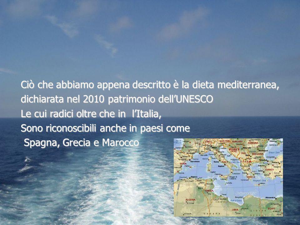 Ciò che abbiamo appena descritto è la dieta mediterranea, dichiarata nel 2010 patrimonio dell'UNESCO Le cui radici oltre che in l'Italia, Sono riconos