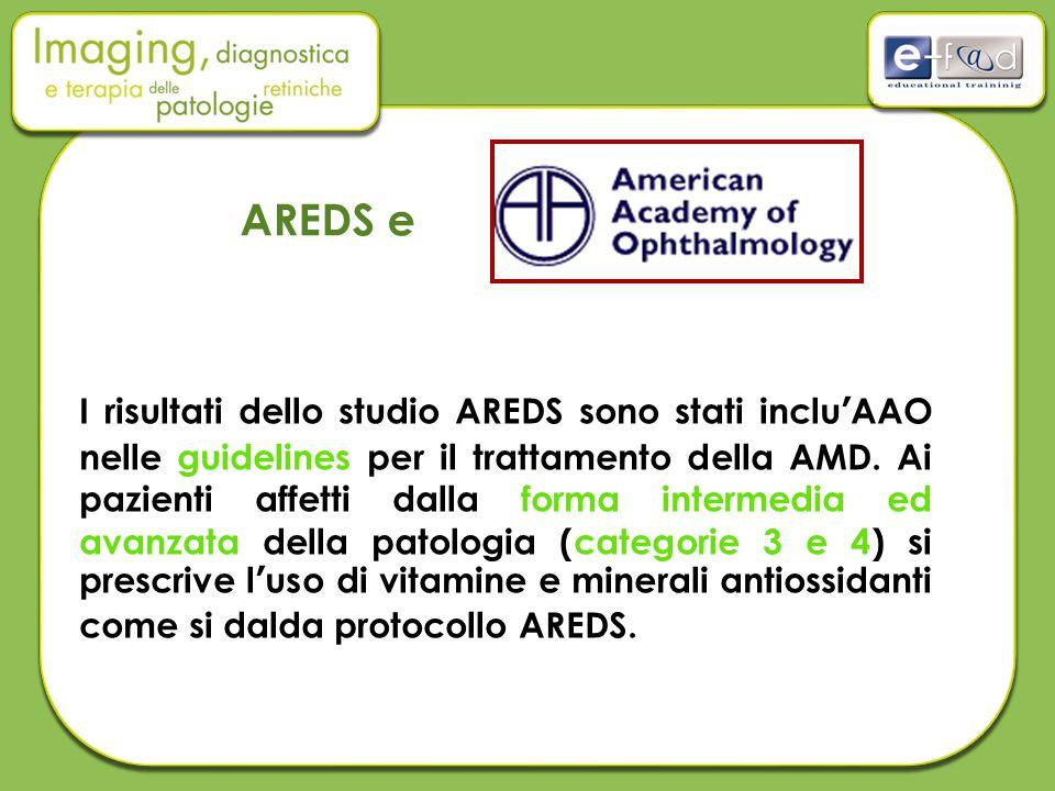 AREDS e I risultati dello studio AREDS sono stati inclu'AAO nelle guidelines per il trattamento della AMD.