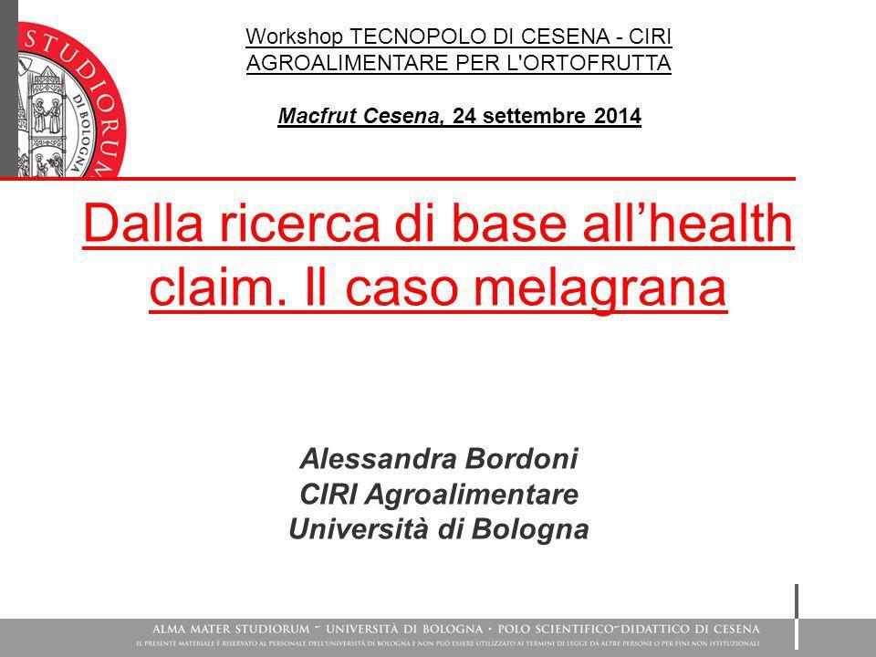 Dalla ricerca di base all'health claim. Il caso melagrana Alessandra Bordoni CIRI Agroalimentare Università di Bologna Workshop TECNOPOLO DI CESENA -