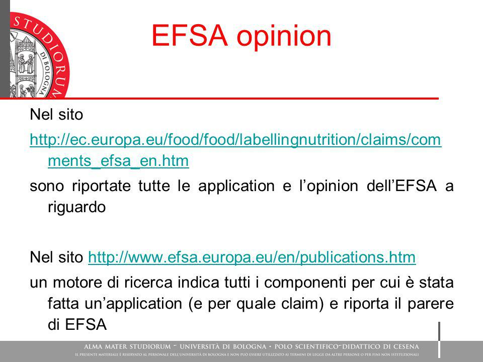 EFSA opinion Nel sito http://ec.europa.eu/food/food/labellingnutrition/claims/com ments_efsa_en.htm sono riportate tutte le application e l'opinion de