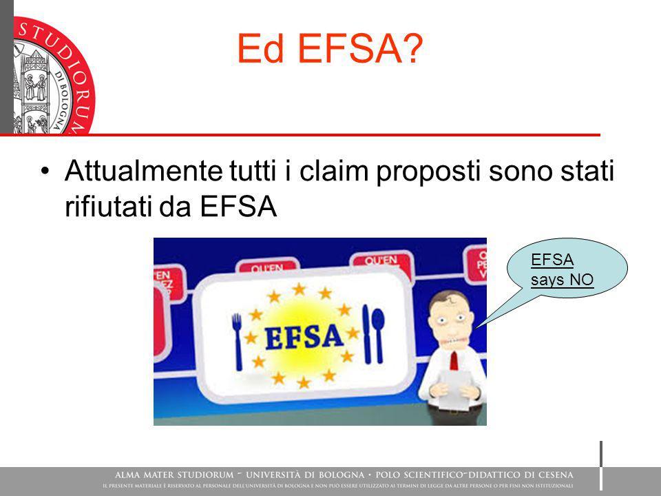 Ed EFSA? Attualmente tutti i claim proposti sono stati rifiutati da EFSA EFSA says NO