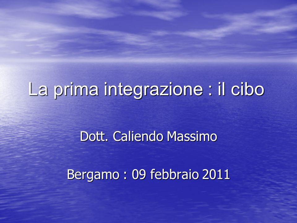 La prima integrazione : il cibo Dott. Caliendo Massimo Bergamo : 09 febbraio 2011