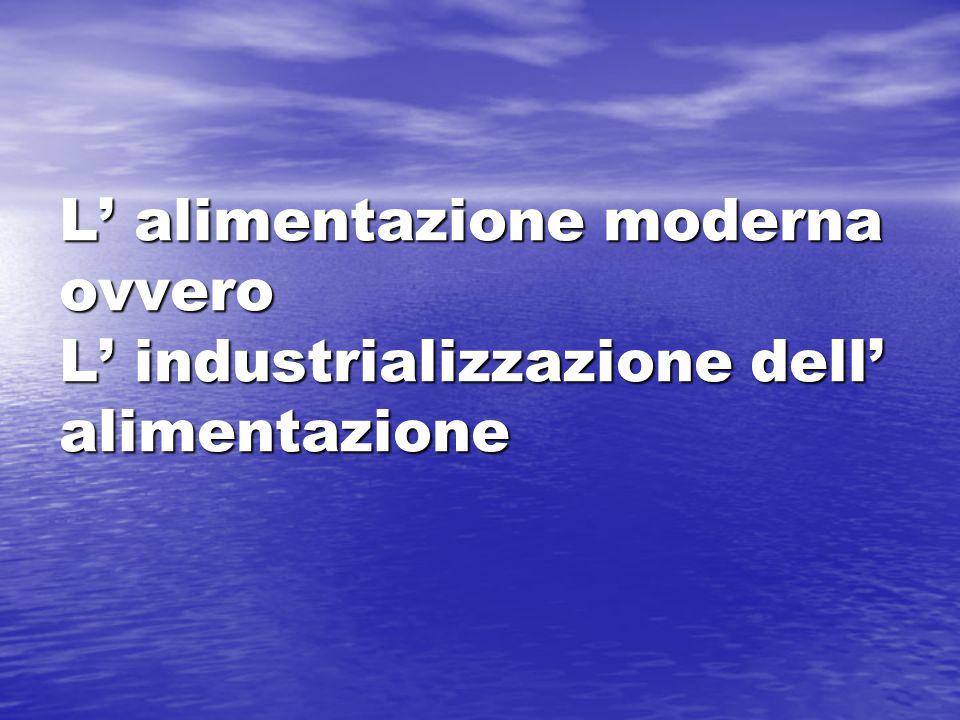 L' alimentazione moderna ovvero L' industrializzazione dell' alimentazione
